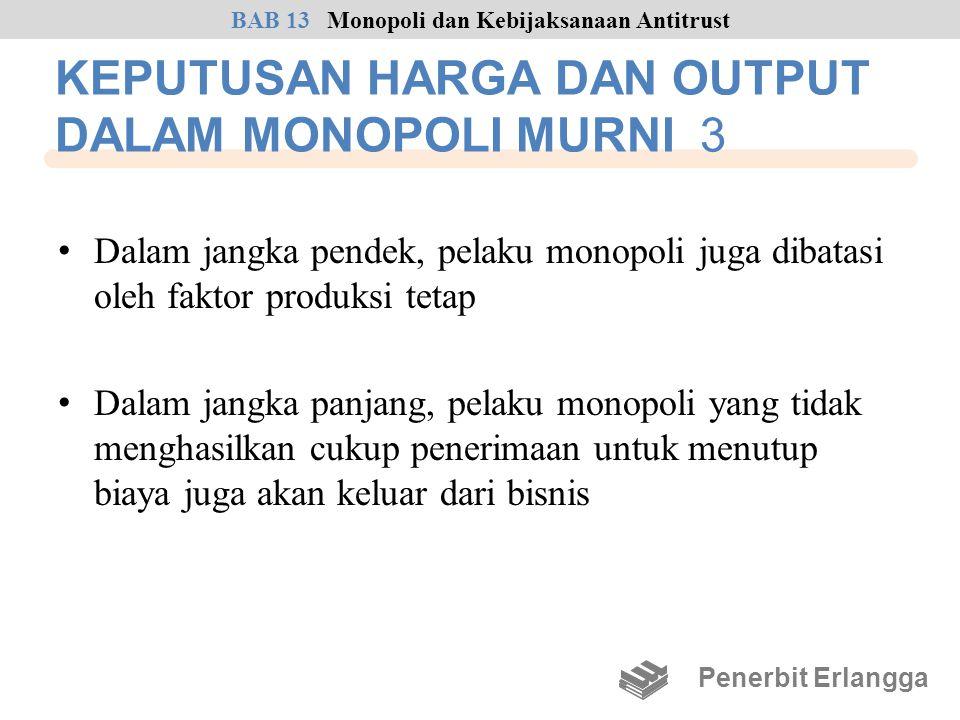 KEPUTUSAN HARGA DAN OUTPUT DALAM MONOPOLI MURNI 3 • Dalam jangka pendek, pelaku monopoli juga dibatasi oleh faktor produksi tetap • Dalam jangka panja