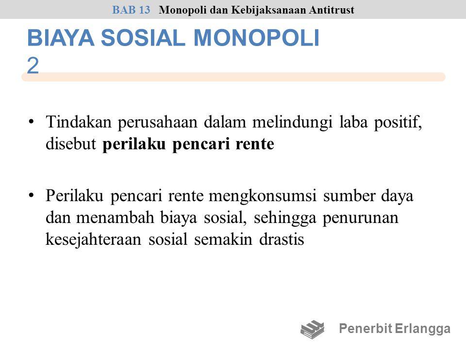 BIAYA SOSIAL MONOPOLI 2 • Tindakan perusahaan dalam melindungi laba positif, disebut perilaku pencari rente • Perilaku pencari rente mengkonsumsi sumb