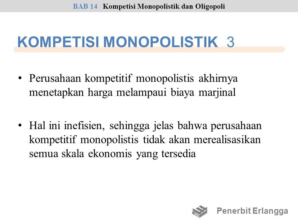 KOMPETISI MONOPOLISTIK 3 • Perusahaan kompetitif monopolistis akhirnya menetapkan harga melampaui biaya marjinal • Hal ini inefisien, sehingga jelas b