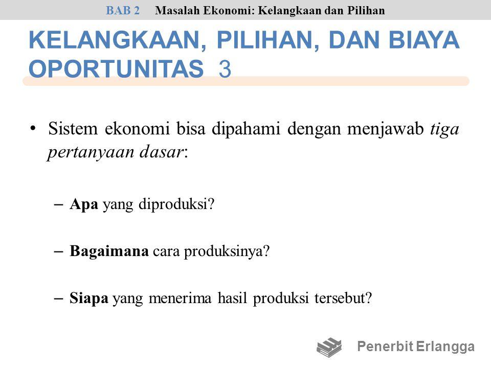 KELANGKAAN, PILIHAN, DAN BIAYA OPORTUNITAS 3 • Sistem ekonomi bisa dipahami dengan menjawab tiga pertanyaan dasar: – Apa yang diproduksi? – Bagaimana
