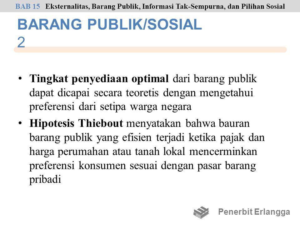 BARANG PUBLIK/SOSIAL 2 • Tingkat penyediaan optimal dari barang publik dapat dicapai secara teoretis dengan mengetahui preferensi dari setipa warga ne