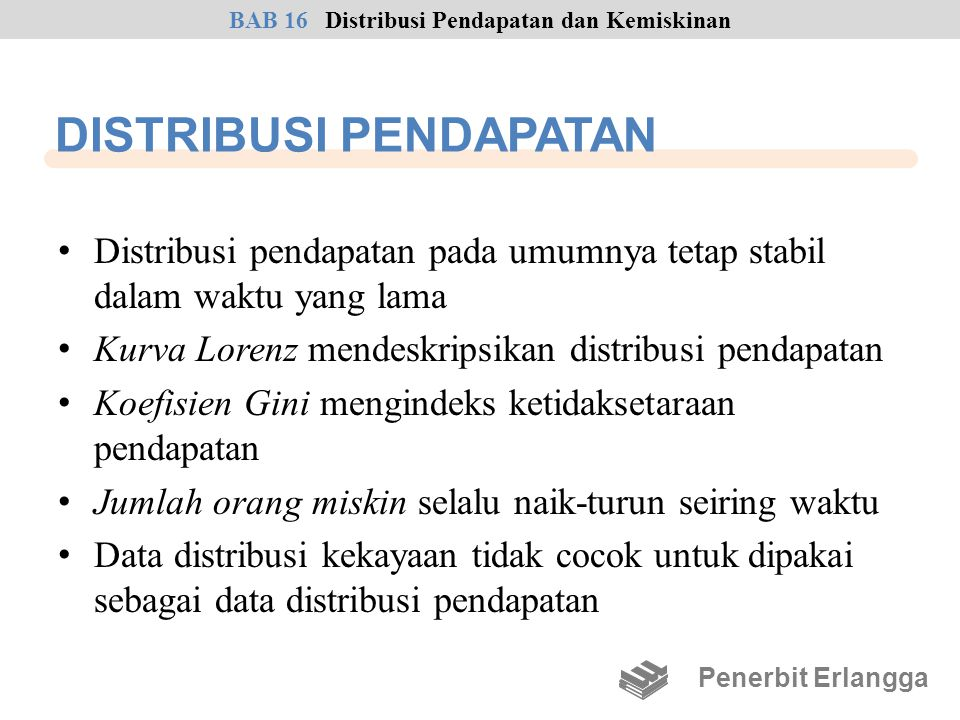 DISTRIBUSI PENDAPATAN • Distribusi pendapatan pada umumnya tetap stabil dalam waktu yang lama • Kurva Lorenz mendeskripsikan distribusi pendapatan • K