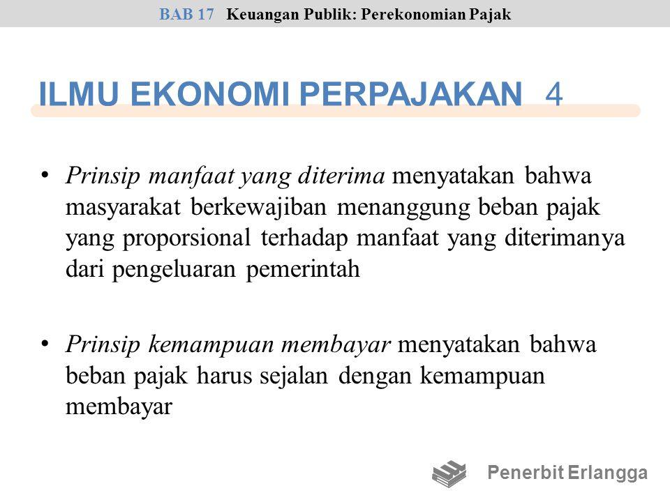 ILMU EKONOMI PERPAJAKAN 4 • Prinsip manfaat yang diterima menyatakan bahwa masyarakat berkewajiban menanggung beban pajak yang proporsional terhadap m