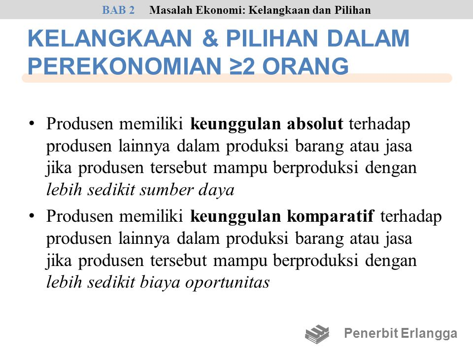 KELANGKAAN & PILIHAN DALAM PEREKONOMIAN ≥2 ORANG • Produsen memiliki keunggulan absolut terhadap produsen lainnya dalam produksi barang atau jasa jika