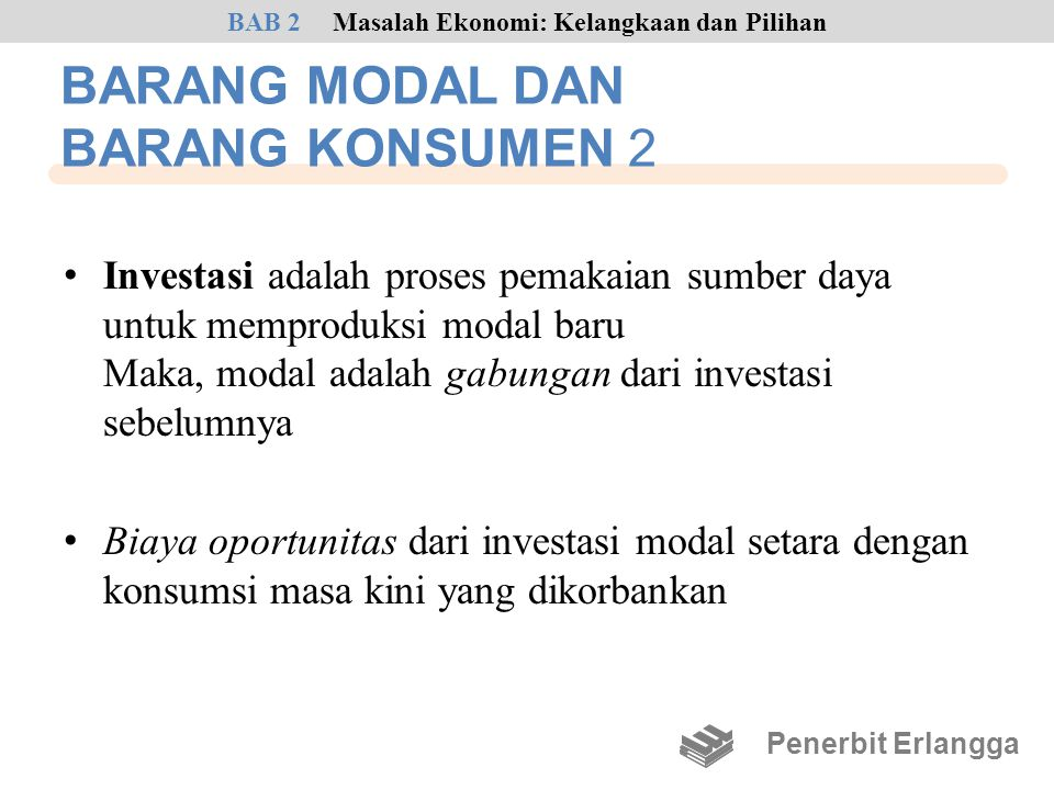 BARANG MODAL DAN BARANG KONSUMEN 2 • Investasi adalah proses pemakaian sumber daya untuk memproduksi modal baru Maka, modal adalah gabungan dari inves