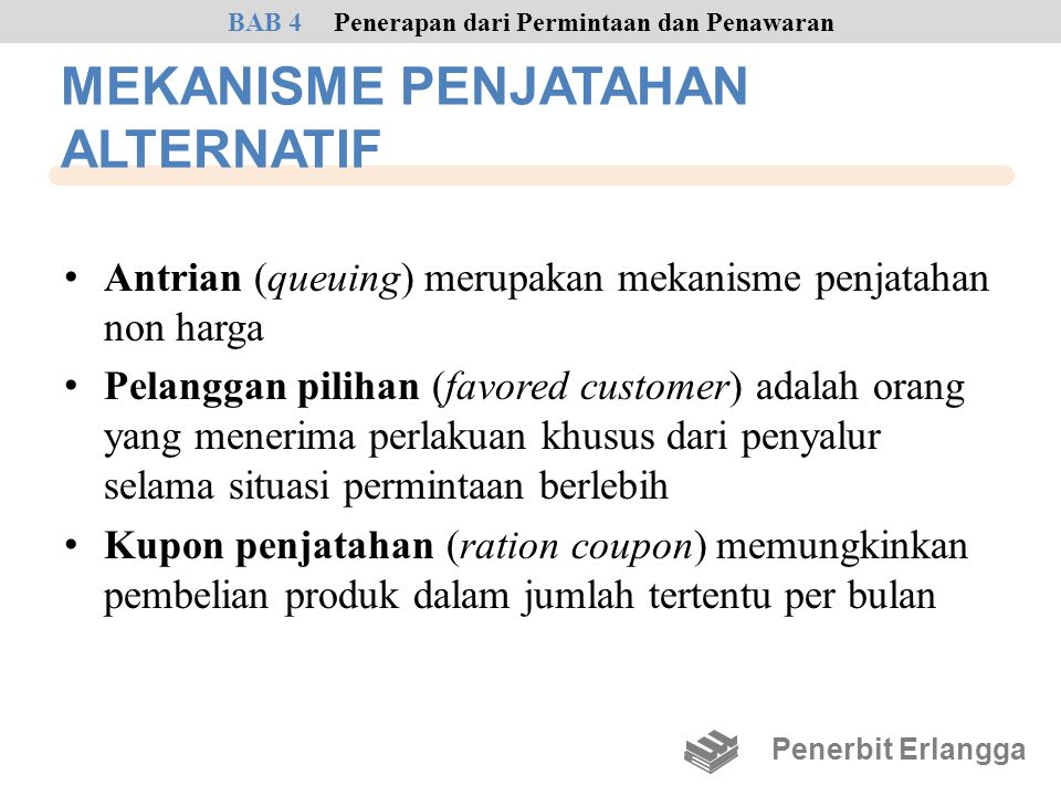 MEKANISME PENJATAHAN ALTERNATIF • Antrian (queuing) merupakan mekanisme penjatahan non harga • Pelanggan pilihan (favored customer) adalah orang yang