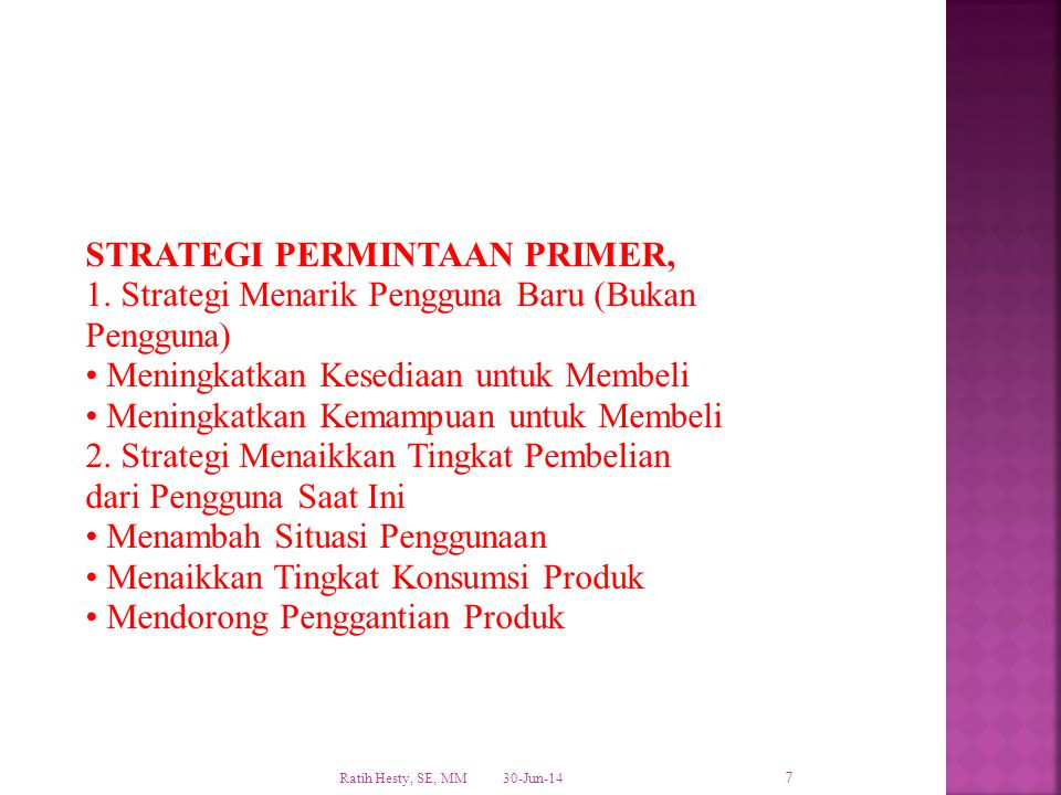 STRATEGI PERMINTAAN PRIMER, 1. Strategi Menarik Pengguna Baru (Bukan Pengguna) • Meningkatkan Kesediaan untuk Membeli • Meningkatkan Kemampuan untuk M