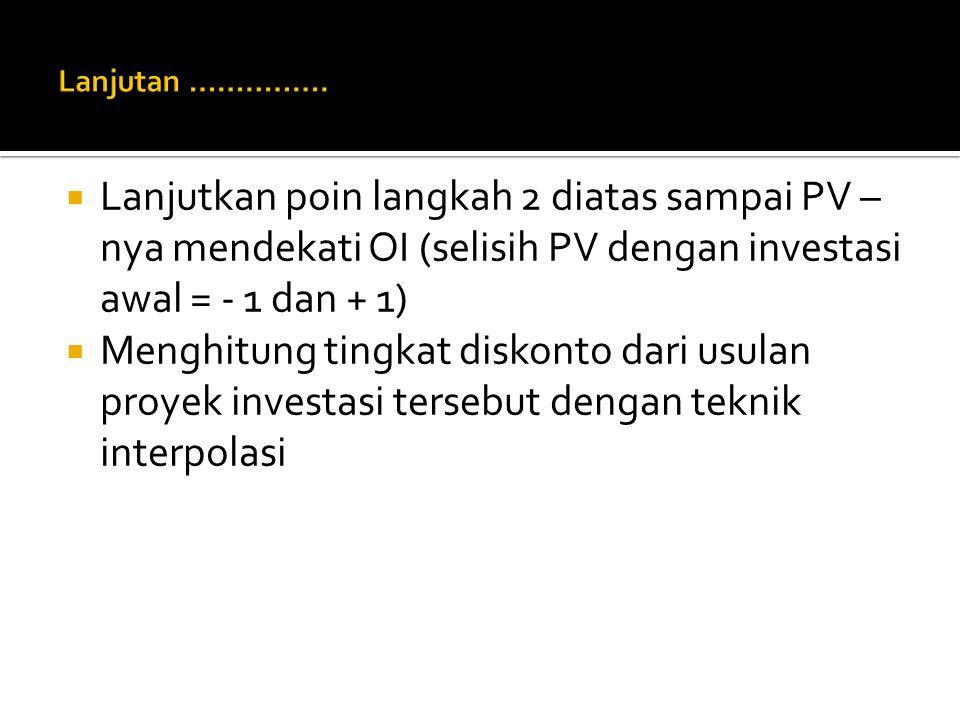  Lanjutkan poin langkah 2 diatas sampai PV – nya mendekati OI (selisih PV dengan investasi awal = - 1 dan + 1)  Menghitung tingkat diskonto dari usu
