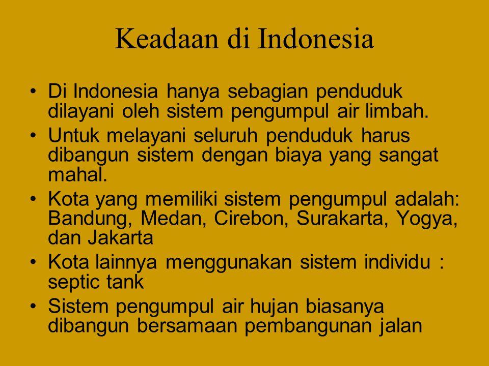 Keadaan di Indonesia •Di Indonesia hanya sebagian penduduk dilayani oleh sistem pengumpul air limbah. •Untuk melayani seluruh penduduk harus dibangun