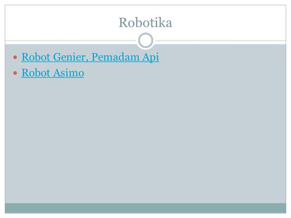 Robotika  Robot Genier, Pemadam Api Robot Genier, Pemadam Api  Robot Asimo Robot Asimo