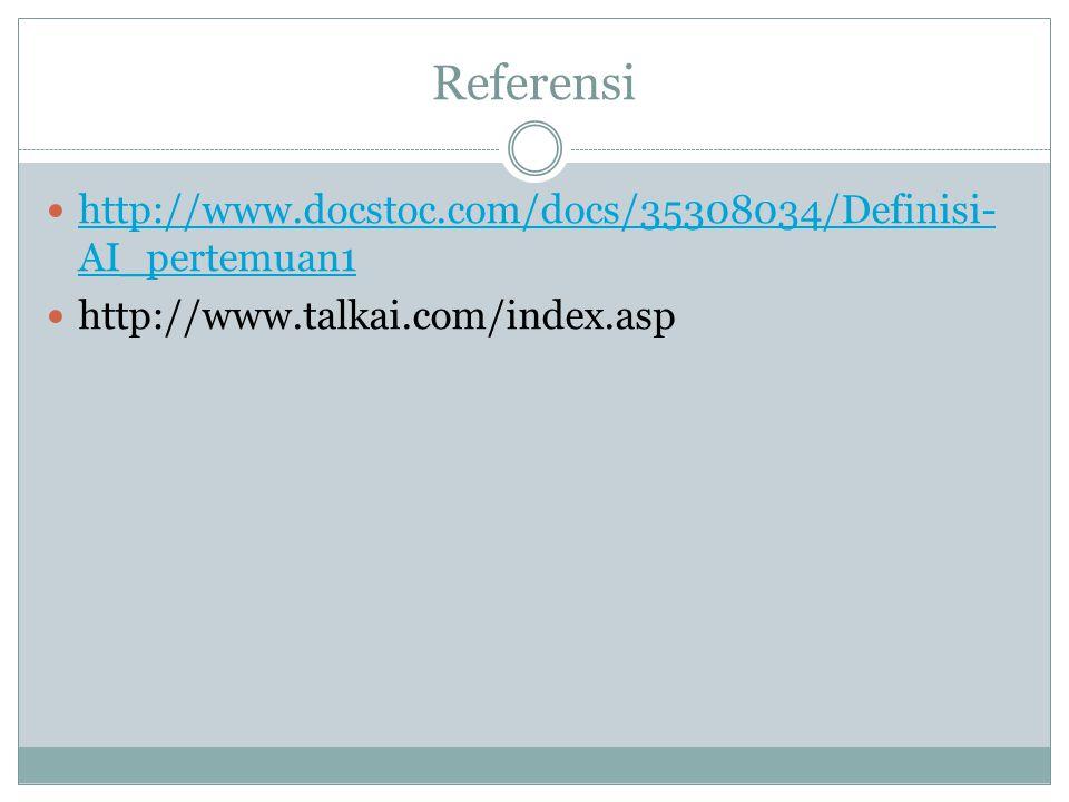 Referensi  http://www.docstoc.com/docs/35308034/Definisi- AI_pertemuan1 http://www.docstoc.com/docs/35308034/Definisi- AI_pertemuan1  http://www.tal