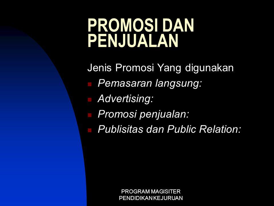 PROGRAM MAGISITER PENDIDIKAN KEJURUAN PROMOSI DAN PENJUALAN Jenis Promosi Yang digunakan  Pemasaran langsung:  Advertising:  Promosi penjualan:  P