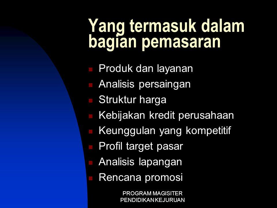PROGRAM MAGISITER PENDIDIKAN KEJURUAN Yang termasuk dalam bagian pemasaran  Produk dan layanan  Analisis persaingan  Struktur harga  Kebijakan kre