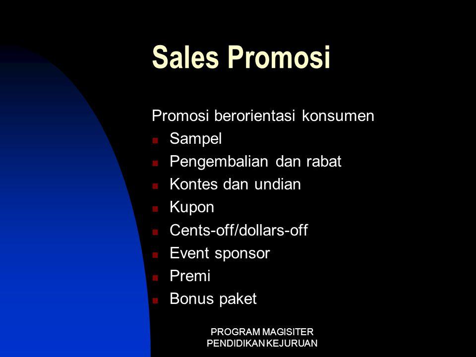 PROGRAM MAGISITER PENDIDIKAN KEJURUAN Sales Promosi Promosi berorientasi konsumen  Sampel  Pengembalian dan rabat  Kontes dan undian  Kupon  Cent