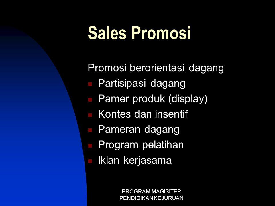 PROGRAM MAGISITER PENDIDIKAN KEJURUAN Sales Promosi Promosi berorientasi dagang  Partisipasi dagang  Pamer produk (display)  Kontes dan insentif 