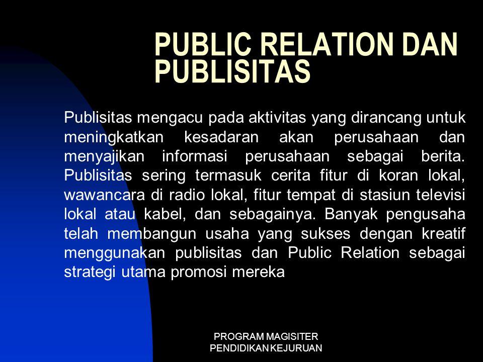 PROGRAM MAGISITER PENDIDIKAN KEJURUAN PUBLIC RELATION DAN PUBLISITAS Publisitas mengacu pada aktivitas yang dirancang untuk meningkatkan kesadaran aka
