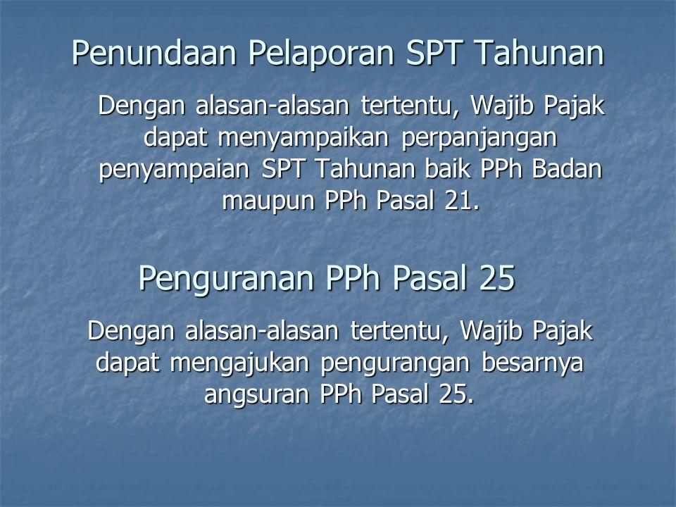 Penundaan Pembayaran Dalam hal-hal atau kondisi tertentu, Wajib Pajak dapat mengajukan permohonan menunda pembayaran pajak.