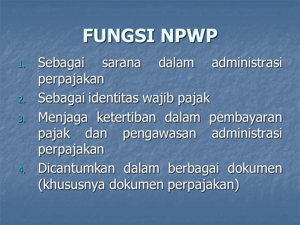 FUNGSI NPWP 1.Sebagai sarana dalam administrasi perpajakan 2.