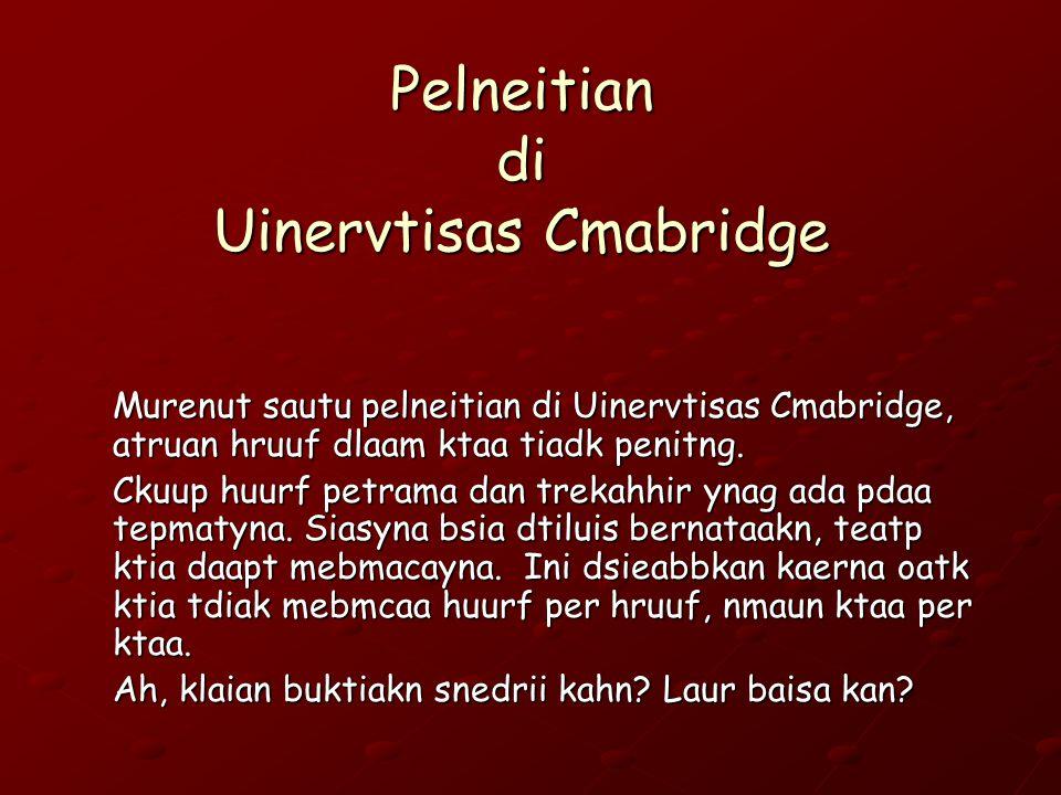 Pelneitian di Uinervtisas Cmabridge Murenut sautu pelneitian di Uinervtisas Cmabridge, atruan hruuf dlaam ktaa tiadk penitng. Ckuup huurf petrama dan