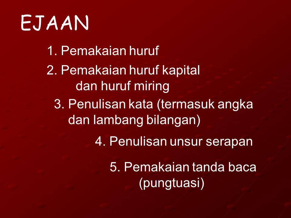 1. Pemakaian huruf 2. Pemakaian huruf kapital dan huruf miring 3. Penulisan kata (termasuk angka dan lambang bilangan) 4. Penulisan unsur serapan 5. P