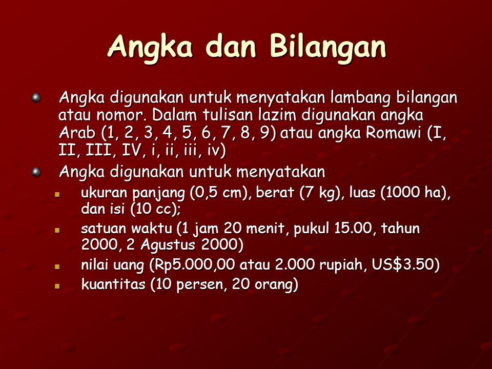 Angka dan Bilangan Angka digunakan untuk menyatakan lambang bilangan atau nomor. Dalam tulisan lazim digunakan angka Arab (1, 2, 3, 4, 5, 6, 7, 8, 9)