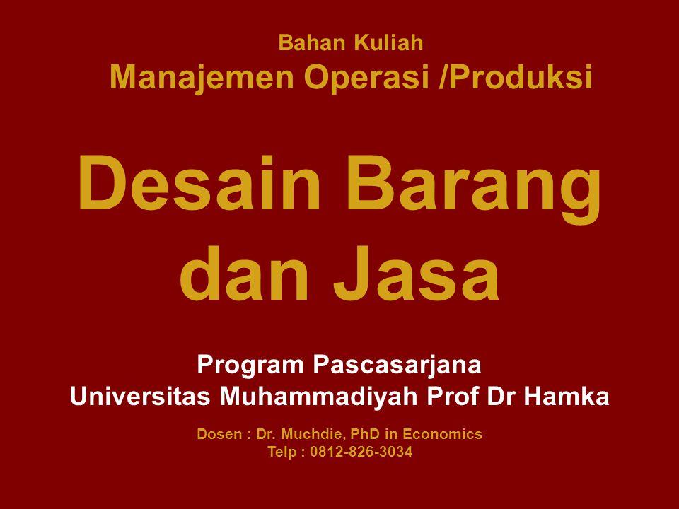 Bahan Kuliah Manajemen Operasi /Produksi Program Pascasarjana Universitas Muhammadiyah Prof Dr Hamka Dosen : Dr. Muchdie, PhD in Economics Telp : 0812