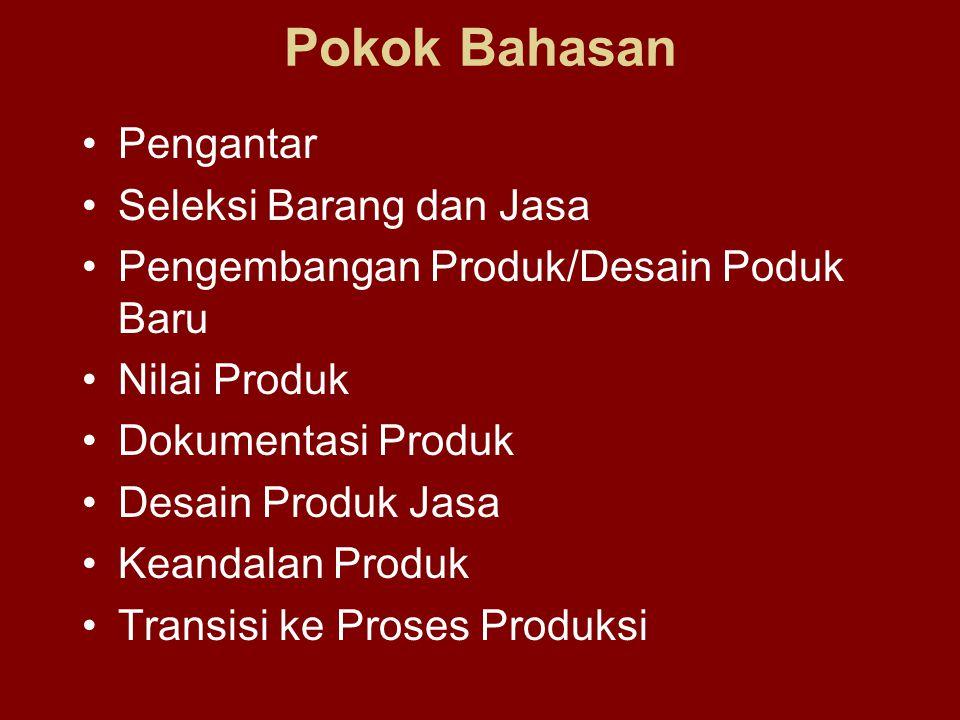 •Pengantar •Seleksi Barang dan Jasa •Pengembangan Produk/Desain Poduk Baru •Nilai Produk •Dokumentasi Produk •Desain Produk Jasa •Keandalan Produk •Tr