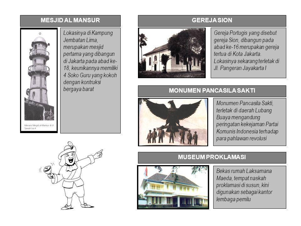 MESJID AL MANSUR Lokasinya di Kampung Jembatan Lima, merupakan mesjid pertama yang dibangun di Jakarta pada abad ke- 18, keunikannya memiliki 4 Soko G