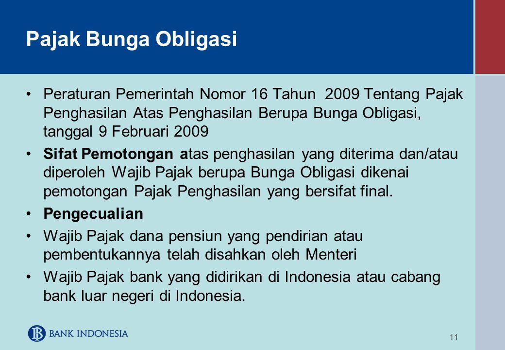 11 Pajak Bunga Obligasi •Peraturan Pemerintah Nomor 16 Tahun 2009 Tentang Pajak Penghasilan Atas Penghasilan Berupa Bunga Obligasi, tanggal 9 Februari