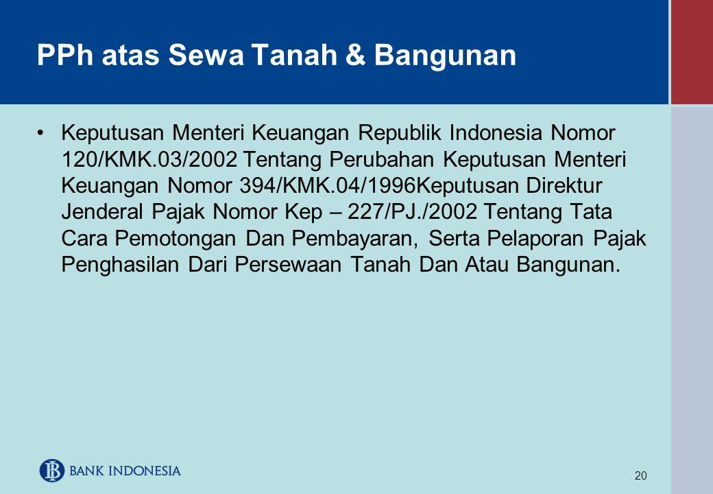 20 PPh atas Sewa Tanah & Bangunan •Keputusan Menteri Keuangan Republik Indonesia Nomor 120/KMK.03/2002 Tentang Perubahan Keputusan Menteri Keuangan No