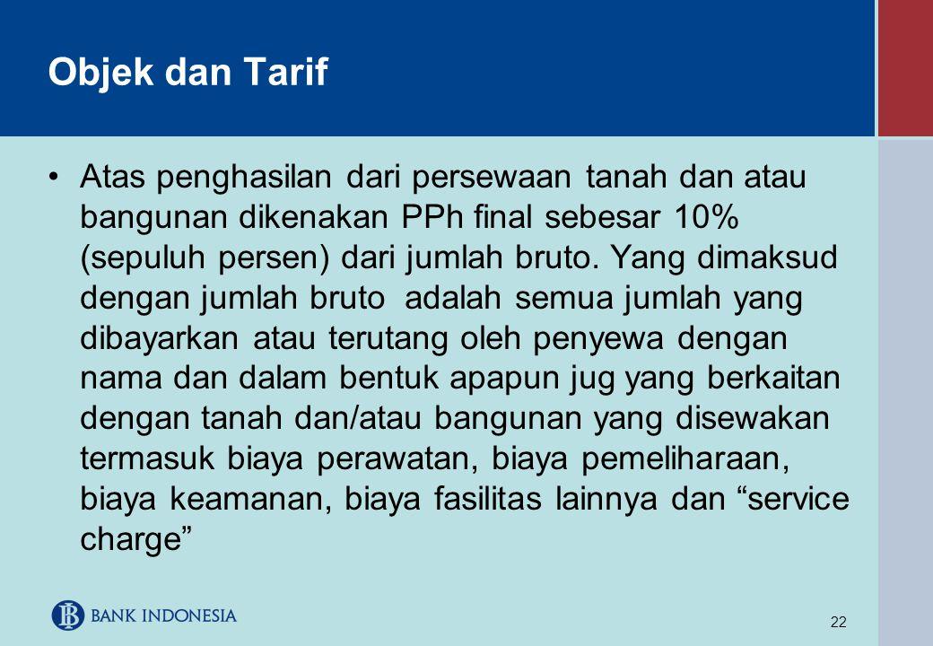 22 Objek dan Tarif •Atas penghasilan dari persewaan tanah dan atau bangunan dikenakan PPh final sebesar 10% (sepuluh persen) dari jumlah bruto. Yang d