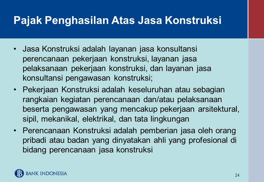24 Pajak Penghasilan Atas Jasa Konstruksi •Jasa Konstruksi adalah layanan jasa konsultansi perencanaan pekerjaan konstruksi, layanan jasa pelaksanaan