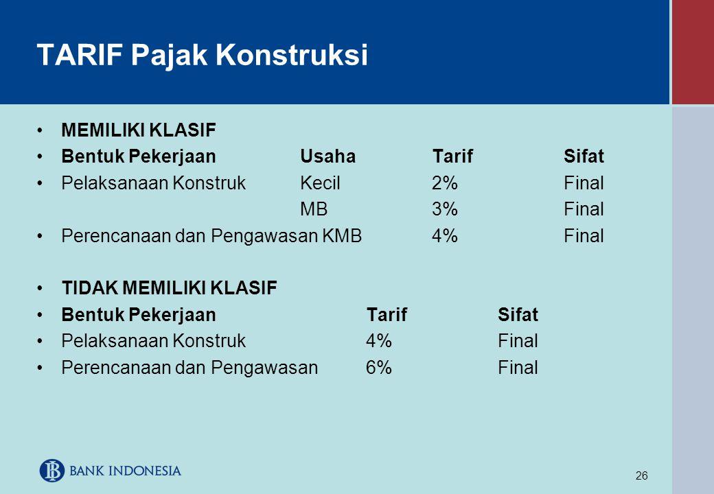 26 TARIF Pajak Konstruksi •MEMILIKI KLASIF •Bentuk Pekerjaan Usaha Tarif Sifat •Pelaksanaan KonstrukKecil2%Final MB3%Final •Perencanaan dan Pengawasan
