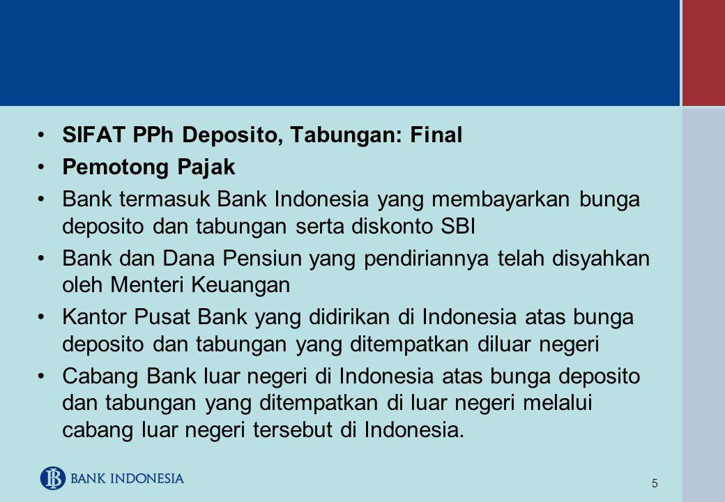 5 •SIFAT PPh Deposito, Tabungan: Final •Pemotong Pajak •Bank termasuk Bank Indonesia yang membayarkan bunga deposito dan tabungan serta diskonto SBI •