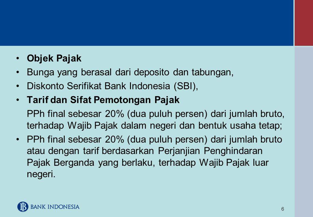 6 •Objek Pajak •Bunga yang berasal dari deposito dan tabungan, •Diskonto Serifikat Bank Indonesia (SBI), •Tarif dan Sifat Pemotongan Pajak PPh final s