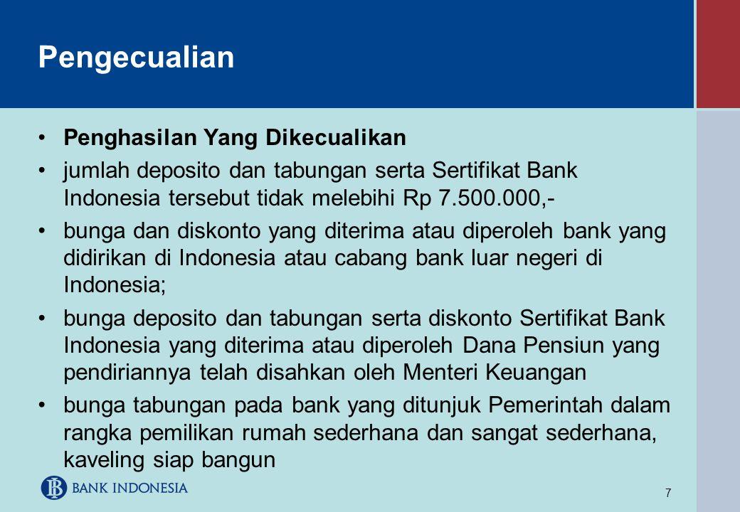 7 Pengecualian •Penghasilan Yang Dikecualikan •jumlah deposito dan tabungan serta Sertifikat Bank Indonesia tersebut tidak melebihi Rp 7.500.000,- •bu
