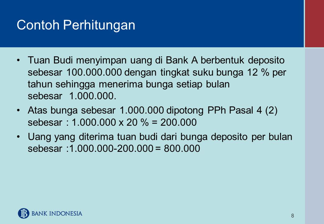 8 Contoh Perhitungan •Tuan Budi menyimpan uang di Bank A berbentuk deposito sebesar 100.000.000 dengan tingkat suku bunga 12 % per tahun sehingga mene