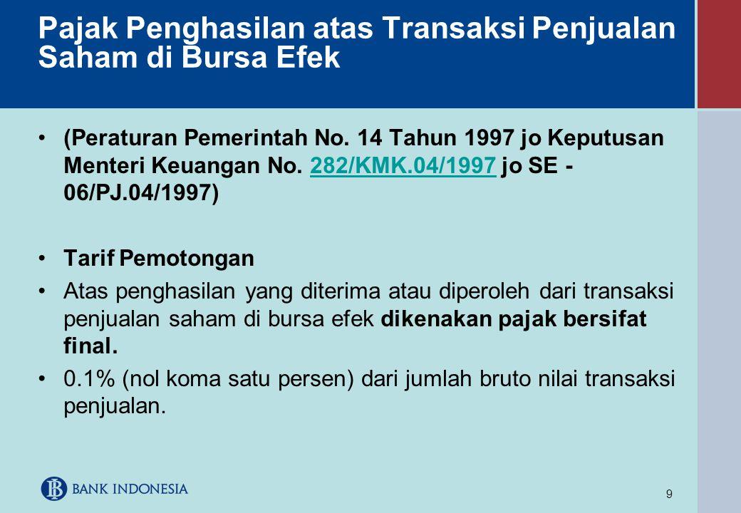 9 Pajak Penghasilan atas Transaksi Penjualan Saham di Bursa Efek •(Peraturan Pemerintah No. 14 Tahun 1997 jo Keputusan Menteri Keuangan No. 282/KMK.04