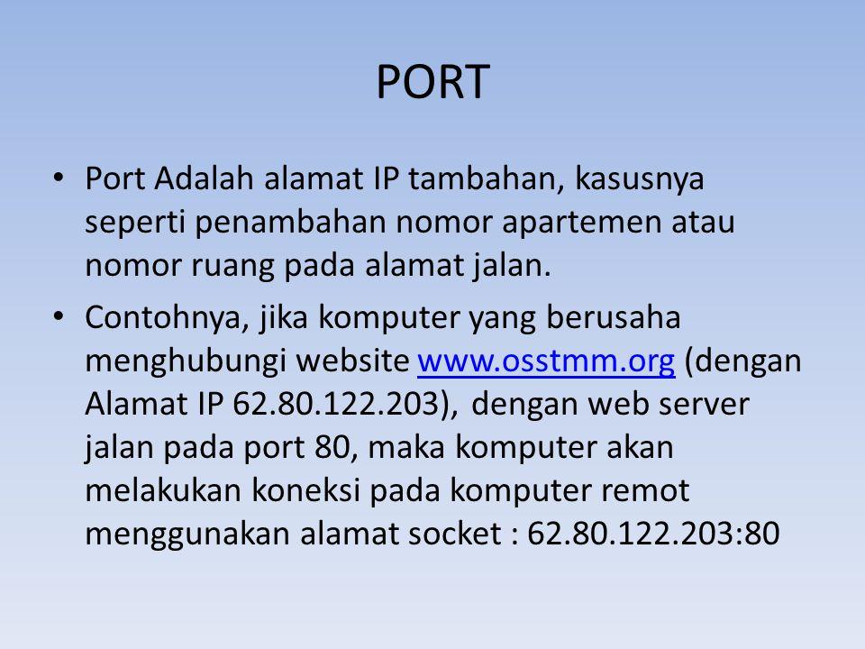 PORT • Port Adalah alamat IP tambahan, kasusnya seperti penambahan nomor apartemen atau nomor ruang pada alamat jalan. • Contohnya, jika komputer yang
