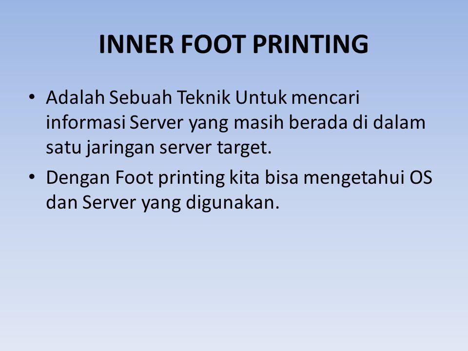 INNER FOOT PRINTING • Adalah Sebuah Teknik Untuk mencari informasi Server yang masih berada di dalam satu jaringan server target. • Dengan Foot printi