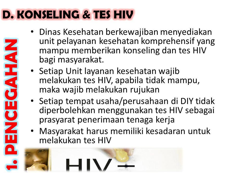• Dinas Kesehatan berkewajiban menyediakan unit pelayanan kesehatan komprehensif yang mampu memberikan konseling dan tes HIV bagi masyarakat. • Setiap