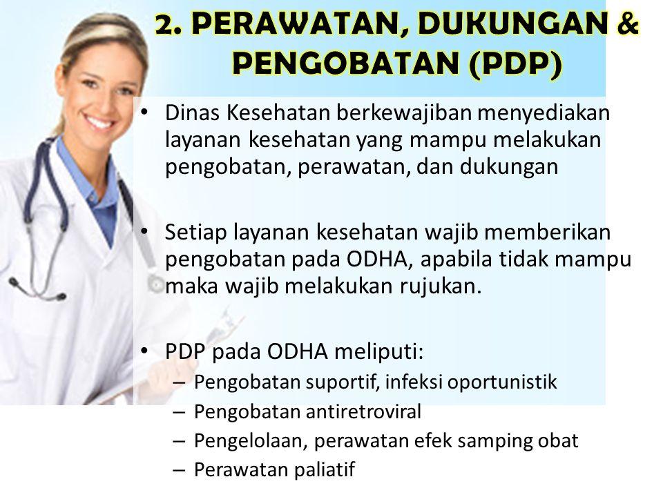 • Dinas Kesehatan berkewajiban menyediakan layanan kesehatan yang mampu melakukan pengobatan, perawatan, dan dukungan • Setiap layanan kesehatan wajib