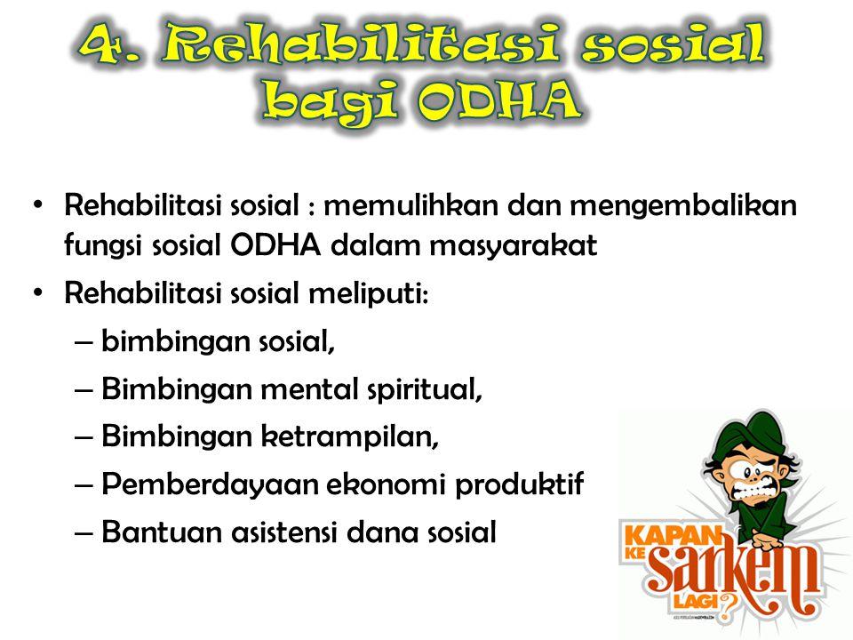 • Rehabilitasi sosial : memulihkan dan mengembalikan fungsi sosial ODHA dalam masyarakat • Rehabilitasi sosial meliputi: – bimbingan sosial, – Bimbing