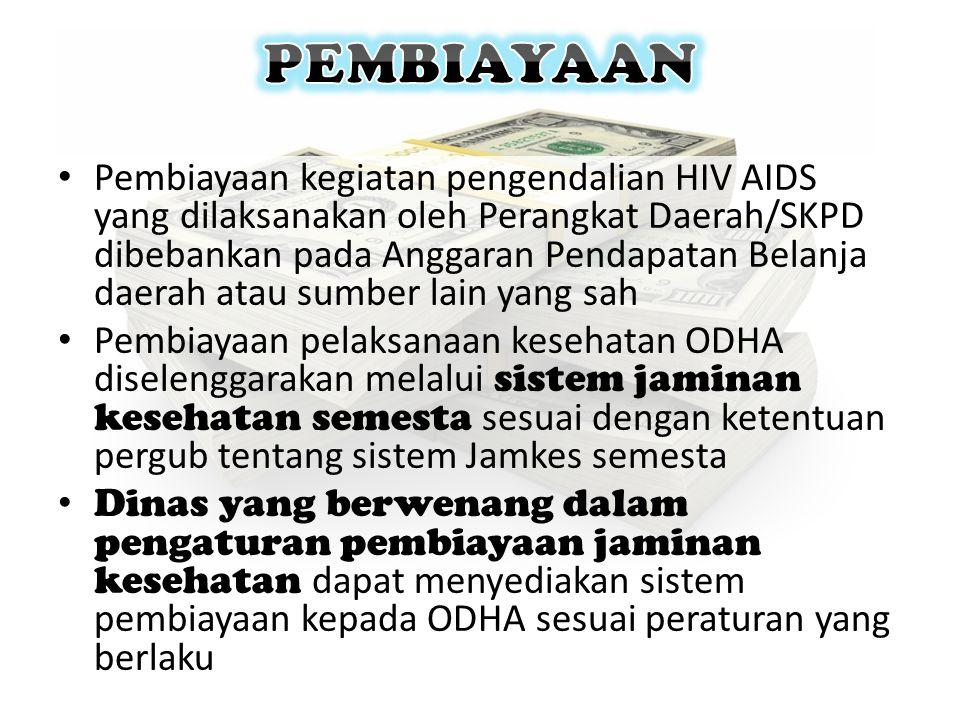 • Pembiayaan kegiatan pengendalian HIV AIDS yang dilaksanakan oleh Perangkat Daerah/SKPD dibebankan pada Anggaran Pendapatan Belanja daerah atau sumbe
