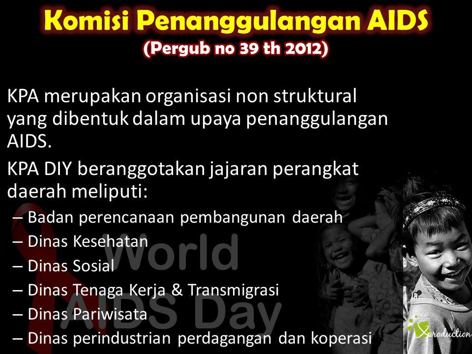 • KPA merupakan organisasi non struktural yang dibentuk dalam upaya penanggulangan AIDS. • KPA DIY beranggotakan jajaran perangkat daerah meliputi: –