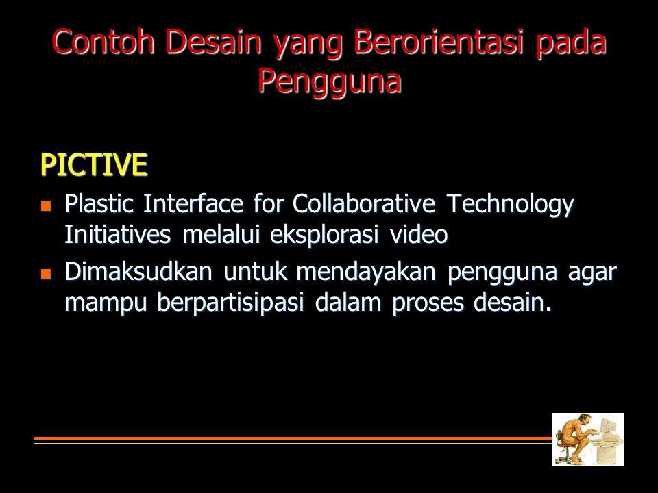 Contoh Desain yang Berorientasi pada Pengguna PICTIVE  Plastic Interface for Collaborative Technology Initiatives melalui eksplorasi video  Dimaksudkan untuk mendayakan pengguna agar mampu berpartisipasi dalam proses desain.