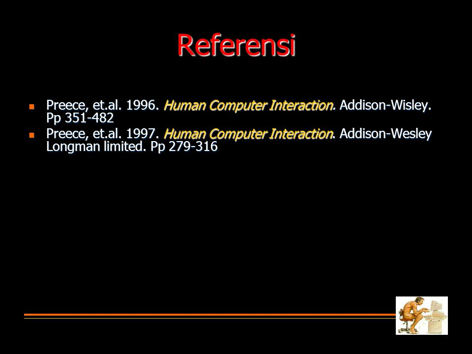 Referensi  Preece, et.al. 1996. Human Computer Interaction. Addison-Wisley. Pp 351-482  Preece, et.al. 1997. Human Computer Interaction. Addison-Wes