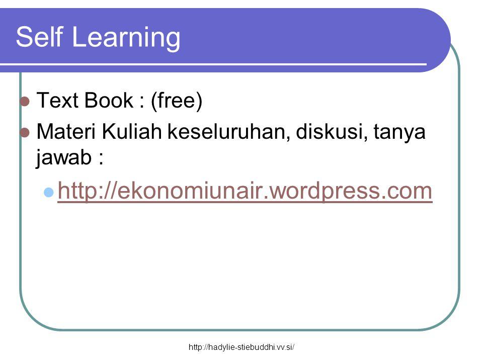 Self Learning  Text Book : (free)  Materi Kuliah keseluruhan, diskusi, tanya jawab :  http://ekonomiunair.wordpress.com http://ekonomiunair.wordpre