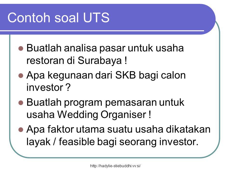 Contoh soal UTS  Buatlah analisa pasar untuk usaha restoran di Surabaya !  Apa kegunaan dari SKB bagi calon investor ?  Buatlah program pemasaran u
