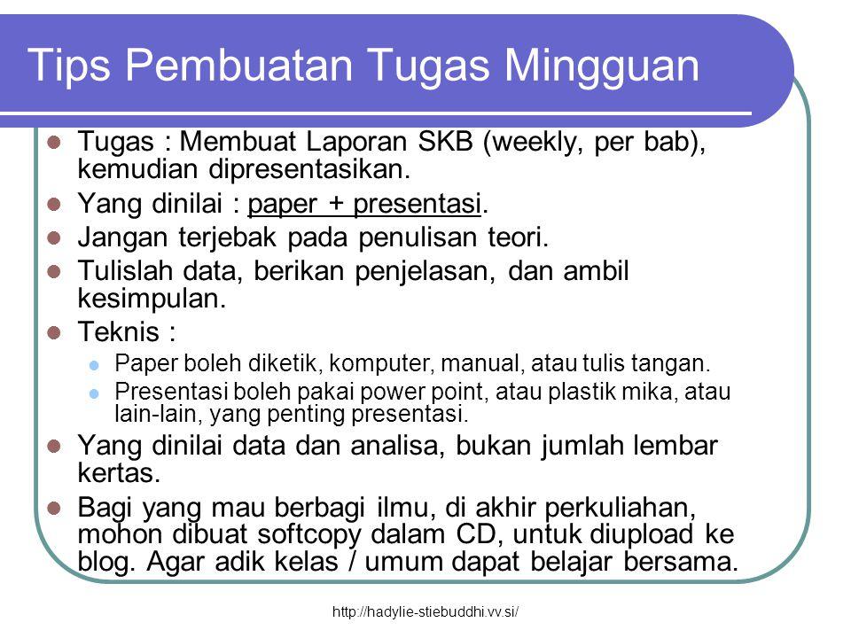 Tips Pembuatan Tugas Mingguan  Tugas : Membuat Laporan SKB (weekly, per bab), kemudian dipresentasikan.  Yang dinilai : paper + presentasi.  Jangan